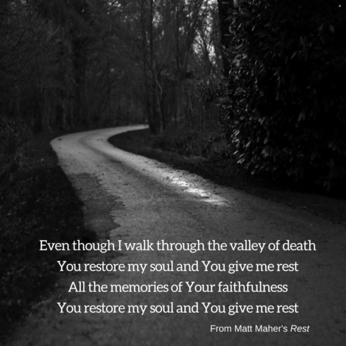 Even though I walk through the valley of deathYou restore my soul and You give me restAll the memories of Your faithfulnessYou restore my soul and You give me rest